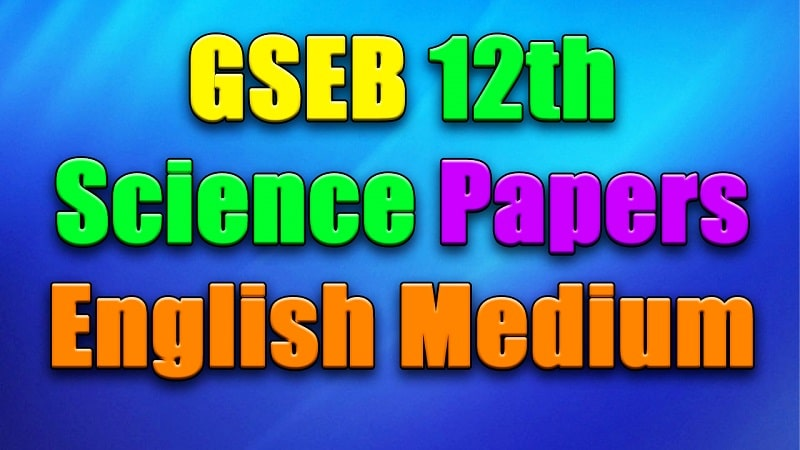 GSEB 12th Science Papers English Medium, Gujarat Board12th Science Papers English Medium