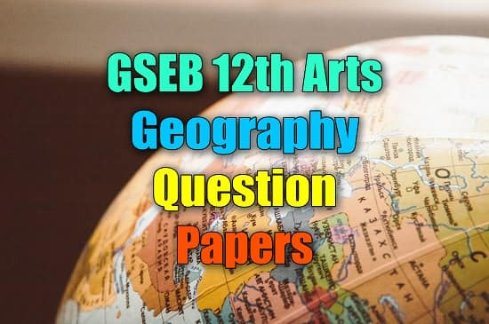GSEB 12th Arts Question Papers, GSEB 12th Arys Bhugol, Geography Question Papers PDF Download