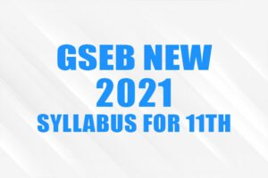 GSEB 2021 Syllabus For 11th Science, Commerce and Arts
