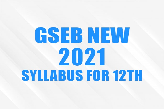 GSEB 2021 Syllabus For 12th Science, Commerce and Arts